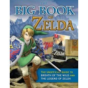 The Big Book of Zelda: The Unofficial Guide to Breath of the Wild and the Legend of Zelda, Hardcover
