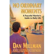 No Ordinary Moments a Peaceful Warrior's Guide to Daily Life, Paperback