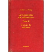 La Conspiration des milliardaires - Tome II - A coups de milliards (eBook)