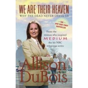 We Are Their Heaven: Why the Dead Never Leave Us, Paperback