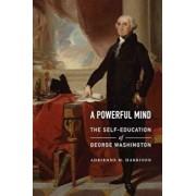 A Powerful Mind: The Self-Education of George Washington, Hardcover/Adrienne M. Harrison