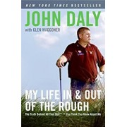 My Life in and Out of the Rough: The Truth Behind All That Bull**** You Think You Know about Me, Paperback/John Daly