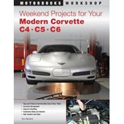 Weekend Projects for Your Modern Corvette: C4, C5, & C6, Paperback/Tom Benford