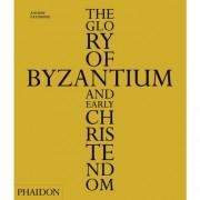 The Glory of Byzantium and Early Christendom - Eastmond, Antony