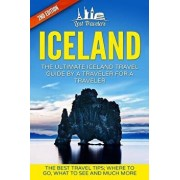 Iceland: The Ultimate Iceland Travel Guide by a Traveler for a Traveler: The Best Travel Tips; Where to Go, What to See and Muc, Paperback/Lost Travelers