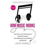 How Music Works: The Science and Psychology of Beautiful Sounds, from Beethoven to the Beatles and Beyond [With CD (Audio)], Paperback