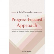 A Brief Introduction to the Progress-Focused Approach - Coert Visser