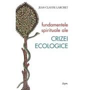 Editura Sophia Fundamentele spirituale ale crizei ecologice, jean-claude larchet