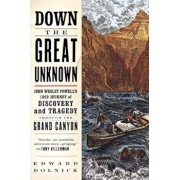 Down the Great Unknown: John Wesley Powell's 1869 Journey of Discovery and Tragedy Through the Grand Canyon, Paperback/Edward Dolnick