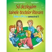 SĂ DEZLEGĂM TAINELE TEXTELOR LITERARE. CLASA A IV-A. SEMESTRUL 1. I