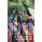 1913, het laatste gouden jaar van de twintigste eeuw - Florian Illies