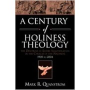 A Century of Holiness Theology: The Doctrine of Entire Sanctification in the Church of the Nazarene: 1905 to 2004, Paperback/Mark R. Quanstrom