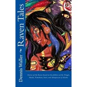 Raven Tales: Stories of the Raven Based on the Folklore of the Tlingit, Haida, Tsimshian, Inuit, and Athapascan of Alaska, Paperback/Dennis Waller