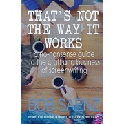 That's Not The Way It Works: a no-nonsense look at the craft and business of screenwriting, Paperback/Bob Saenz