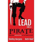Lead Like a Pirate: Make School Amazing for Your Students and Staff, Hardcover/Shelley Burgess