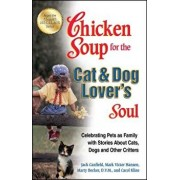 Chicken Soup for the Cat & Dog Lover's Soul: Celebrating Pets as Family with Stories about Cats, Dogs and Other Critters, Paperback/Jack Canfield