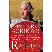 Revolution: The History of England from the Battle of the Boyne to the Battle of Waterloo, Hardcover/Peter Ackroyd
