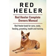 Red Heeler Dog. Red Heeler Dog Book for Costs, Care, Feeding, Grooming, Training and Health. Red Heeler Dog Owners Manual., Paperback/George Hoppendale