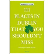 111 Places in Dublin That You Shouldn't Miss, Paperback/Frank McNally