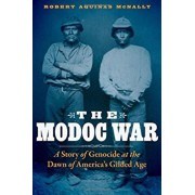 The Modoc War: A Story of Genocide at the Dawn of America's Gilded Age, Hardcover/Robert Aquinas McNally
