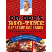 Dr. BBQ's Big-Time Barbecue Cookbook: A Real Barbecue Champion Brings the Tasty Recipes and Juicy Stories of the Barbecue Circuit to Your Backyard, Paperback