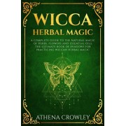 Wicca Herbal Magic: A complete Guide to the natural Magic of Herbs, Flowers and Essential Oils. The ultimate Book of Shadows for practicin, Paperback/Athena Crowley