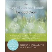 The Mindfulness Workbook for Addiction: A Guide to Coping with the Grief, Stress and Anger That Trigger Addictive Behaviors, Paperback