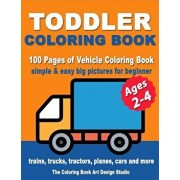 Toddler Coloring Books Ages 2-4: Coloring Books for Toddlers: Simple & Easy Big Pictures Trucks, Trains, Tractors, Planes and Cars Coloring Books for, Paperback/The Coloring Book Art Design Studio