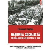 Natiunea socialista. Politica identitatii in epoca de aur/Emanuel Copilas