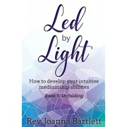 Led by Light: How to Develop Your Intuitive Mediumship Abilities, Book 1: Unfolding, Paperback