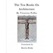 The Ten Books on Architecture: de Architectura/Morris Hicky Morgan
