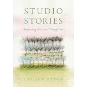 Studio Stories: Illuminating Our Lives Through Art, Paperback
