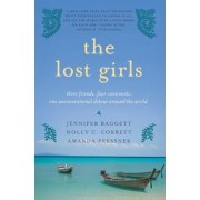 The Lost Girls: Three Friends. Four Continents. One Unconventional Detour Around the World., Paperback