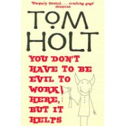 You Don't Have to be Evil to Work Here, But it Helps (Holt Tom)(Paperback) (9781841492841)