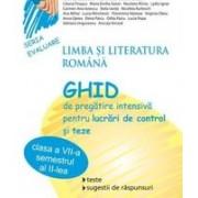 Limba si Literatura Romana. Ghid de pregătire intensivă pentru lucrări de control şi teze. Clasa a VII-a, sem 1