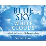 Blue Sky, White Clouds: A Book for Memory-Challenged Adults, Hardcover/Eliezer Sobel