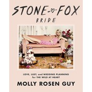 Stone Fox Bride: Love, Lust, and Wedding Planning for the Wild at Heart, Hardcover