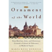 The Ornament of the World: How Muslims, Jews, and Christians Created a Culture of Tolerance in Medieval Spain, Paperback