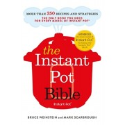 The Instant Pot Bible. The only book you need for every model of instant pot - with more than 350 recipes, Paperback/Mark Scarbrough