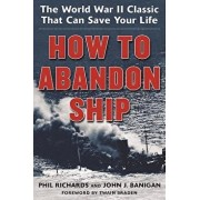 How to Abandon Ship: The World War II Classic That Can Save Your Life, Paperback/Phil Richards