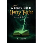 Writer's Guide to Harry Potter: Improve Your Writing by Studying the Best Selling Series, Paperback/S. P. Sipal