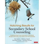 Hatching Results for Secondary School Counseling: Implementing Core Curriculum, Individual Student Planning, and Other Tier One Activities, Paperback/Trish Hatch