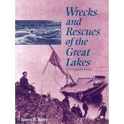 Wrecks and Rescues of the Great Lakes: A Photographic History, Paperback/James P. Barry