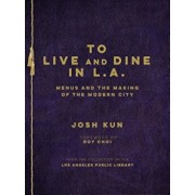 To Live and Dine in L.A.: Menus and the Making of the Modern City, Hardcover/Los Angeles Public Library