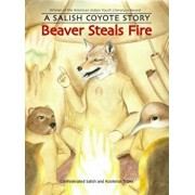 Beaver Steals Fire: A Salish Coyote Story, Paperback/Confederated Salish and Kootenai Tribes