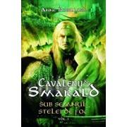 Sub semnul stelei de foc, Cavalerii de Smarald, Vol. 1/Anne Robillard