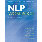 The NLP Workbook: A Practical Guide to Achieving the Results You Want, Paperback