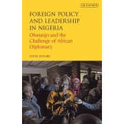 Foreign Policy and Leadership in Nigeria. Obasanjo and the Challenge of African Diplomacy, Paperback/Steve Itugbu