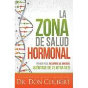 La Zona de Salud Hormonal / Dr. Colbert's Hormone Health Zone: Pierda Peso, Recupere Energ a si ntase de 25 Otra Vez!, Paperback/Don Colbert