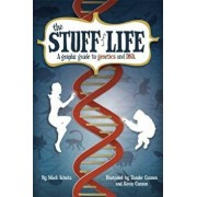 The Stuff of Life: A Graphic Guide to Genetics and DNA, Paperback/Mark Schultz